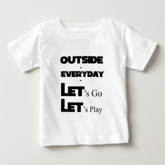 Outside - Everyday - Let's Go - Let's Play Baby T-Shirt