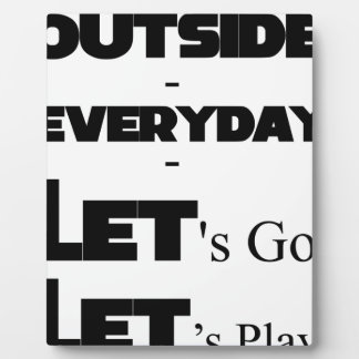 Outside - Everyday - Let's Go - Let's Play Photo Plaques