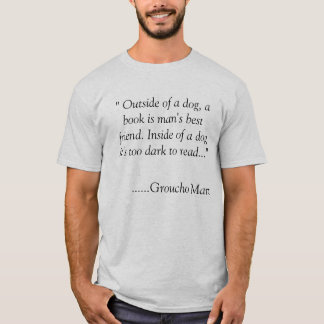 """ Outside of a dog, a book is man's best friend... T-Shirt"