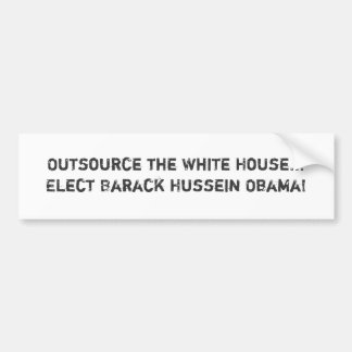 Outsource the White House...Elect Barack Hussei... Bumper Sticker