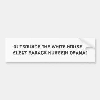 Outsource the White House...Elect Barack Hussei... Bumper Sticker
