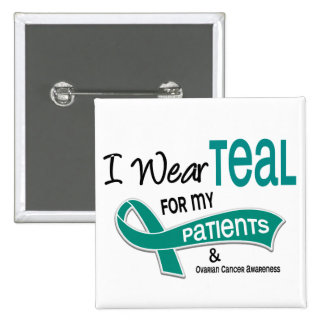 Ovarian Cancer I WEAR TEAL FOR MY PATIENTS 42 15 Cm Square Badge