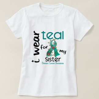 Ovarian Cancer I WEAR TEAL FOR MY SISTER 43 T-Shirt