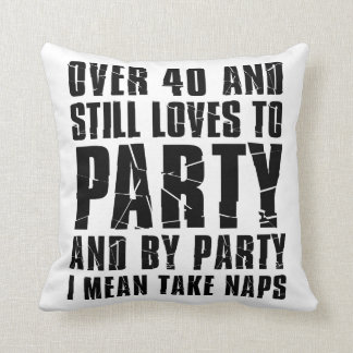 Over 40 And Still Loves To Party Naps Cushion