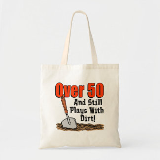 Over 50 And Still Plays With Dirt Funny Tote Bag
