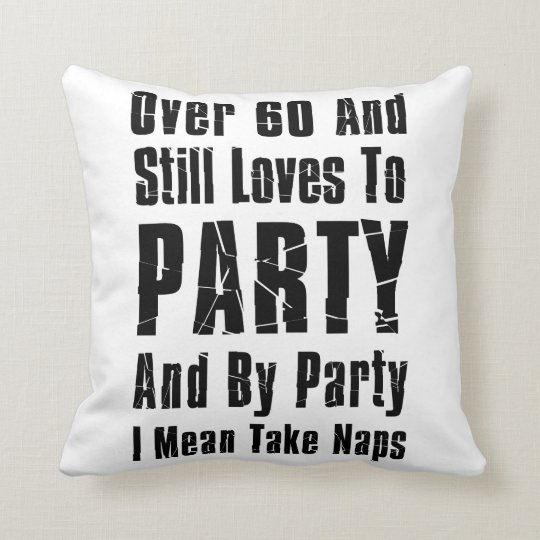 Over 60 And Still Loves To Party Nap Cushion