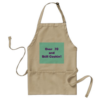 Over 70 and still cookin' fun apron expression