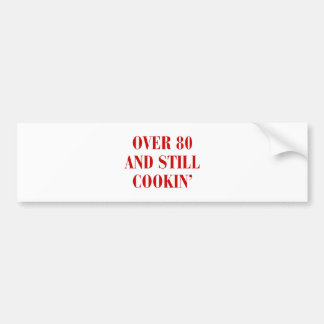 over-80-and-still-cookin-BOD-BROWN.png Bumper Sticker