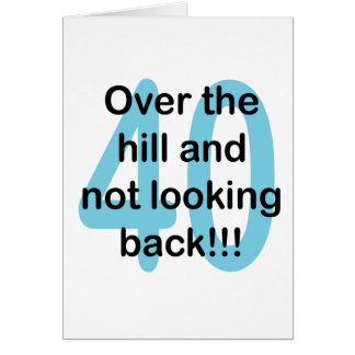 Over The Hill And Not Looking Back!!! 40 Note Card