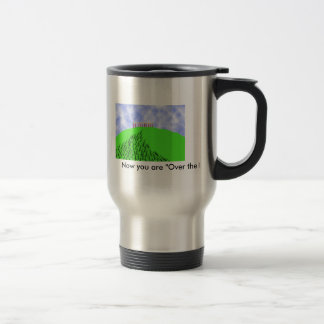 """Over the Hill Birthday, Now you are """"Over the H... Stainless Steel Travel Mug"""