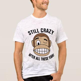 OVER THE HILL  BIRTHDAY T-SHIRTS, STILL CRAZY T-Shirt