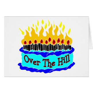 Over The Hill Flaming Birthday Cake Greeting Card