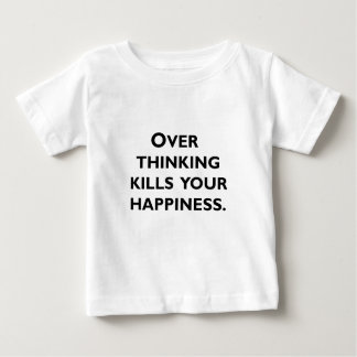 over thinking kills your happiness baby T-Shirt