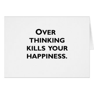 over thinking kills your happiness card