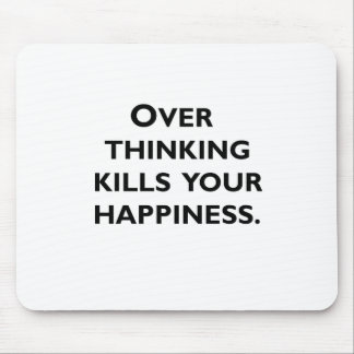 over thinking kills your happiness mouse pad