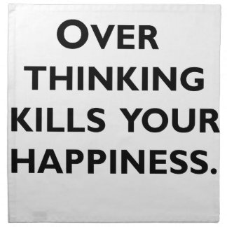 over thinking kills your happiness napkin