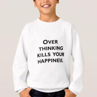 over thinking kills your happiness sweatshirt