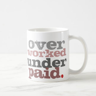 over worked under paid mug