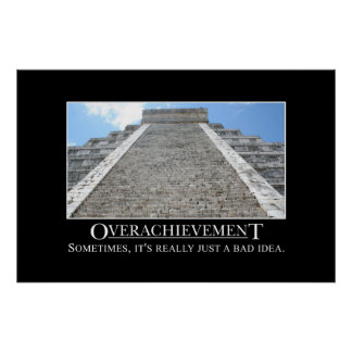 Overachievement is really a bad idea [XL] Poster