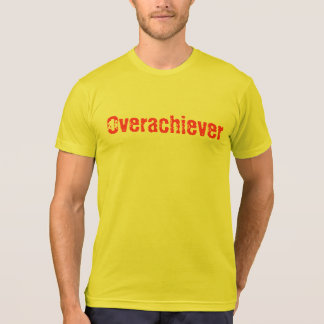 Overachiever Tshirt