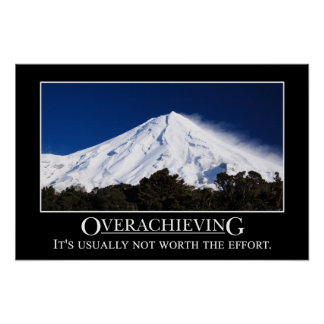 Overachieving is usually not worth the effort (S) Poster