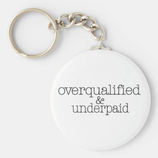 Overqualified And Underpaid Key Ring