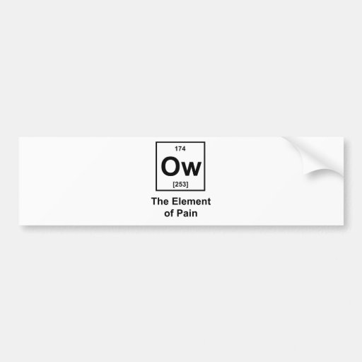 Ow, The Element of Pain Bumper Sticker