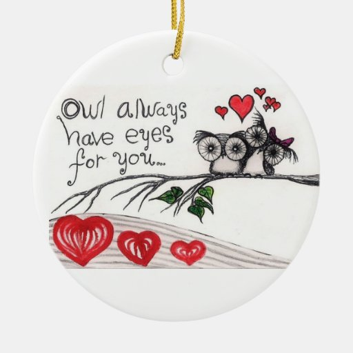 Owl Always Have Eyes for you - Ornament