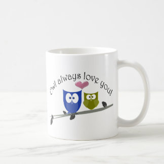 Owl always love you! coffee mug