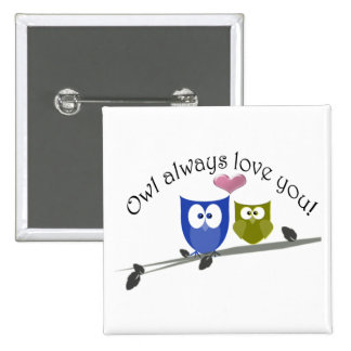 Owl always love you, cute Owls Art 15 Cm Square Badge