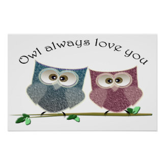 Owl always love you, cute Owls art Poster