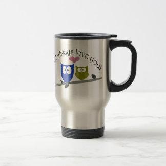 Owl always love you, cute Owls Art Travel Mug