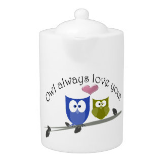 Owl always love you, cute Owls Teapot