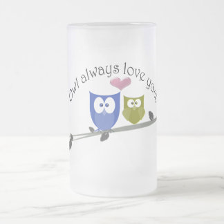 Owl always love you! frosted glass beer mug