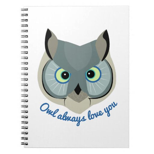 Owl Always Love You Notebooks