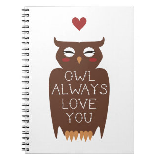 Owl Always Love You Spiral Notebooks