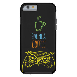 Owl Angry Funny Ironic Give Me A Coffee Cool Neon Tough iPhone 6 Case