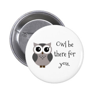 Owl be there for you - Cute gray cartoon owl 6 Cm Round Badge