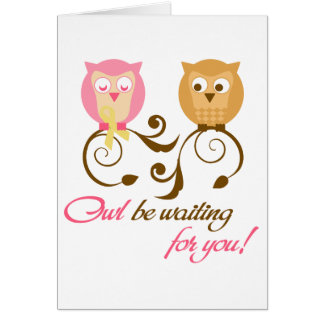 Owl Be Waiting for you Card