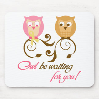 Owl Be Waiting for you Mouse Pad