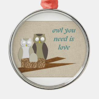 Owl you need is love metal ornament
