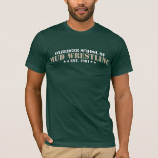 Oxberger School of Mud Wrestling T-Shirt