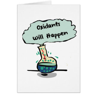 Oxidants Happen - Chemistry Humor Greeting Card