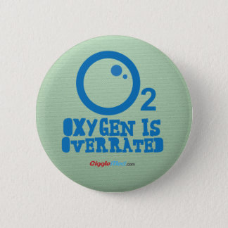 Oxygen Is Overrated 6 Cm Round Badge