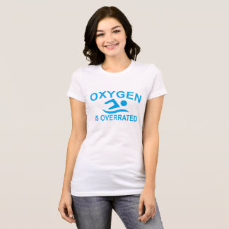 Oxygen Is Overrated T-Shirt SWIMMING ..png
