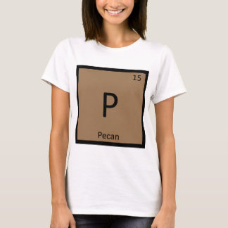 P - Pecan Nut Chemistry Periodic Table Symbol T-Shirt