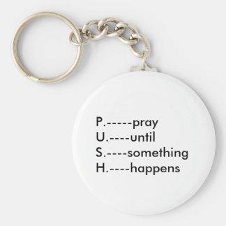 P.-----prayU.----until S.----something H.----ha... Basic Round Button Key Ring