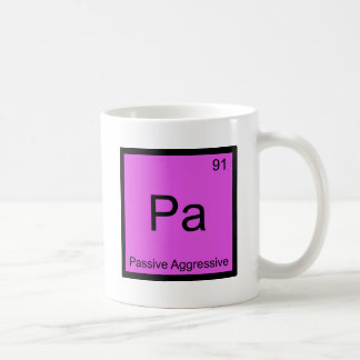 Pa - Passive Aggressive Chemistry Element Symbol T Coffee Mug
