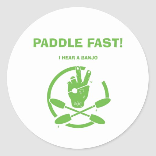 PADDLE FAST!  I HEAR A BANJO STICKER