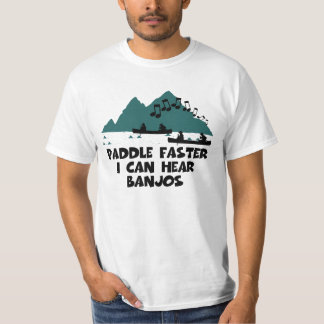 Paddle faster I can hear banjos T-Shirt